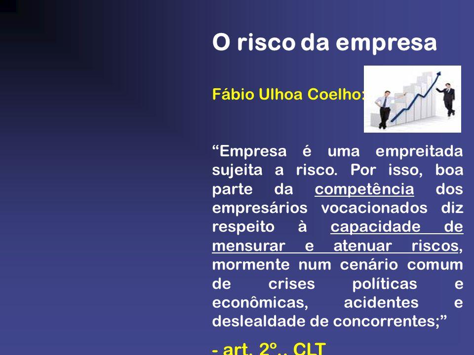 O risco da empresa Fábio Ulhoa Coelho: Empresa é uma empreitada sujeita a risco. Por isso, boa parte da competência dos empresários vocacionados diz r