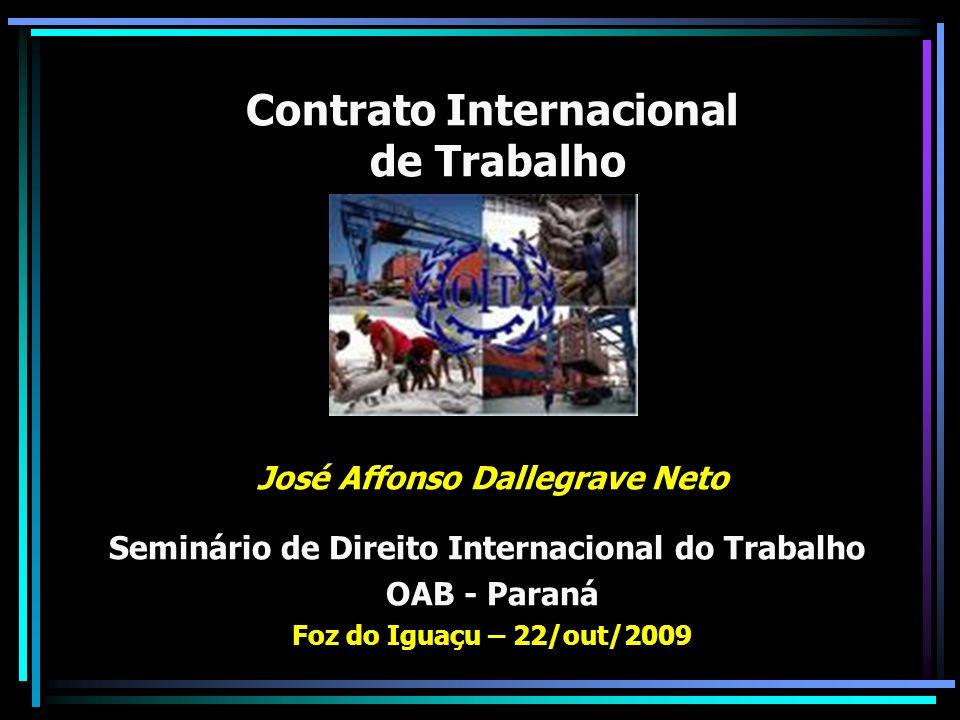 Contrato Internacional de Trabalho José Affonso Dallegrave Neto Seminário de Direito Internacional do Trabalho OAB - Paraná Foz do Iguaçu – 22/out/200