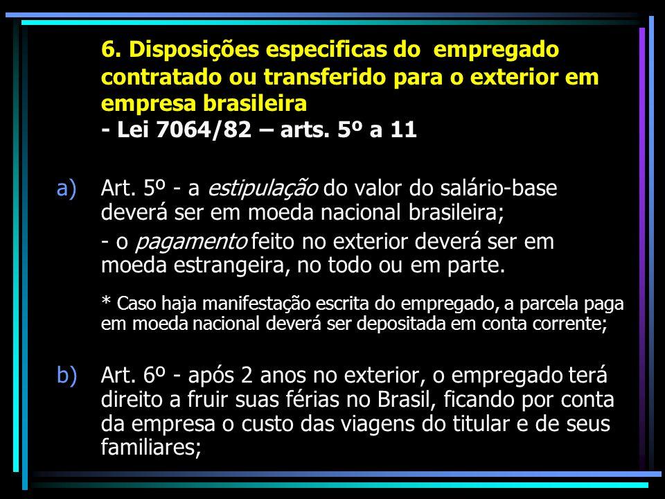 6. Disposições especificas do empregado contratado ou transferido para o exterior em empresa brasileira - Lei 7064/82 – arts. 5º a 11 a)Art. 5º - a es