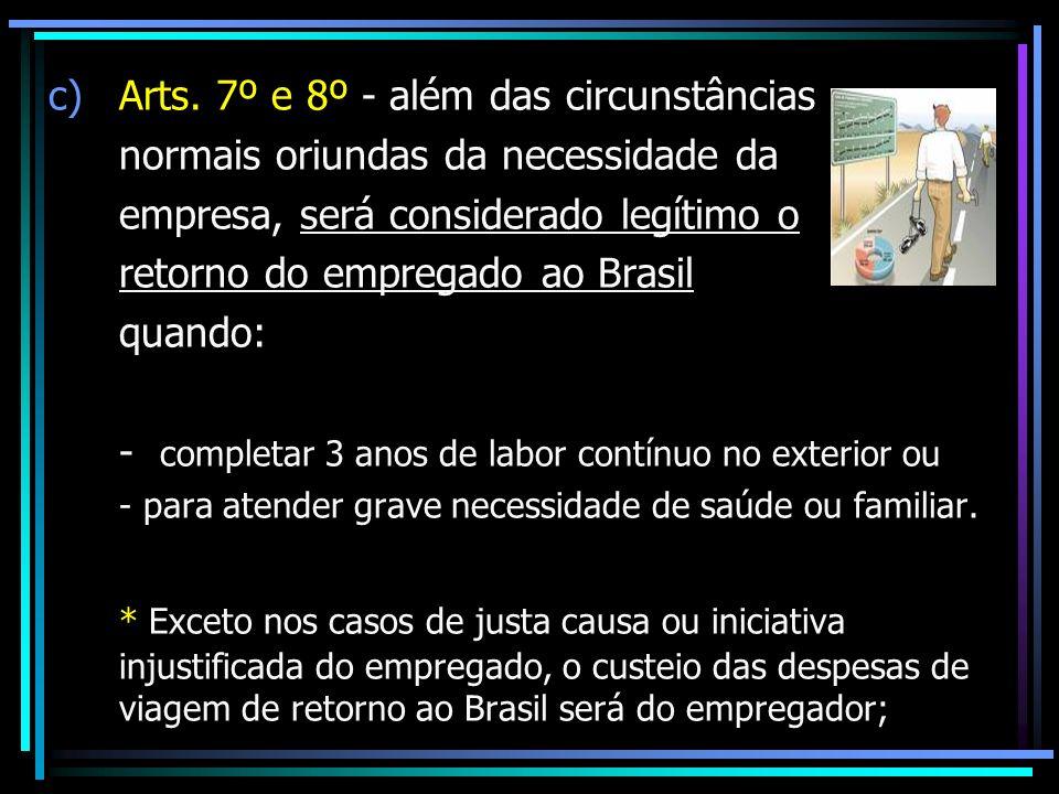 c)Arts. 7º e 8º - além das circunstâncias normais oriundas da necessidade da empresa, será considerado legítimo o retorno do empregado ao Brasil quand