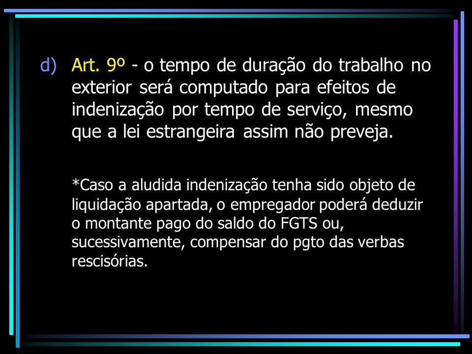d)Art. 9º - o tempo de duração do trabalho no exterior será computado para efeitos de indenização por tempo de serviço, mesmo que a lei estrangeira as