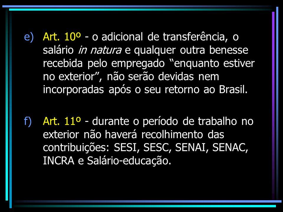 e)Art. 10º - o adicional de transferência, o salário in natura e qualquer outra benesse recebida pelo empregado enquanto estiver no exterior, não serã