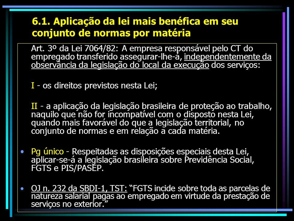 6.1. Aplicação da lei mais benéfica em seu conjunto de normas por matéria Art. 3º da Lei 7064/82: A empresa responsável pelo CT do empregado transferi