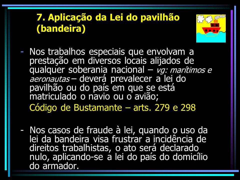 7. Aplicação da Lei do pavilhão (bandeira) -Nos trabalhos especiais que envolvam a prestação em diversos locais alijados de qualquer soberania naciona