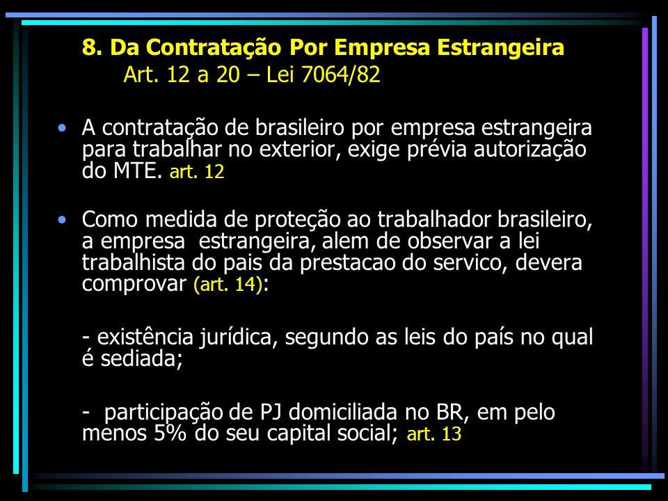 8. Da Contratação Por Empresa Estrangeira Art. 12 a 20 – Lei 7064/82 A contratação de brasileiro por empresa estrangeira para trabalhar no exterior, e