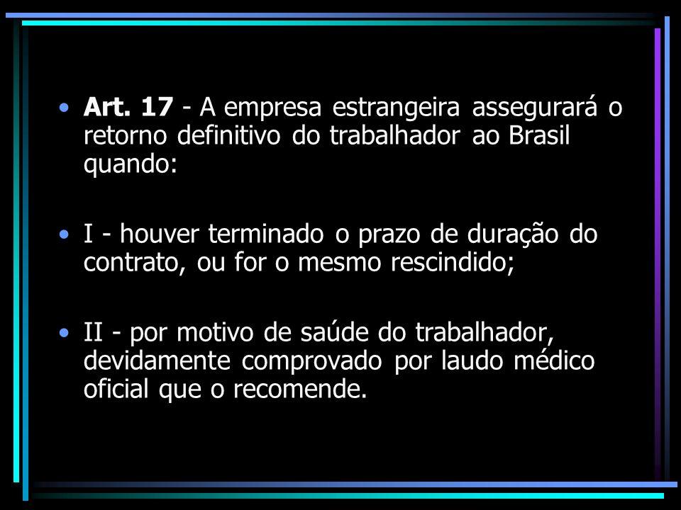 Art. 17 - A empresa estrangeira assegurará o retorno definitivo do trabalhador ao Brasil quando: I - houver terminado o prazo de duração do contrato,