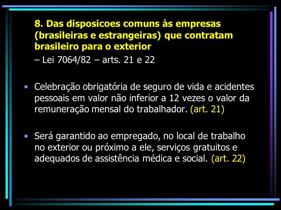 8. Das disposicoes comuns às empresas (brasileiras e estrangeiras) que contratam brasileiro para o exterior – Lei 7064/82 – arts. 21 e 22 Celebração o