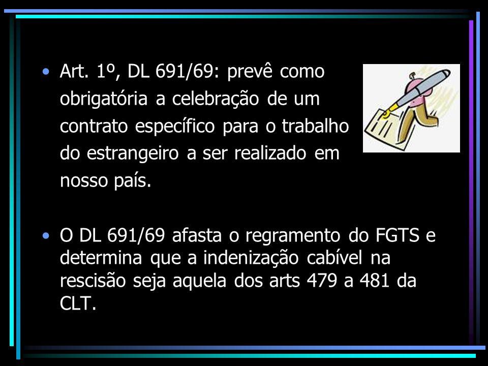 Art. 1º, DL 691/69: prevê como obrigatória a celebração de um contrato específico para o trabalho do estrangeiro a ser realizado em nosso país. O DL 6