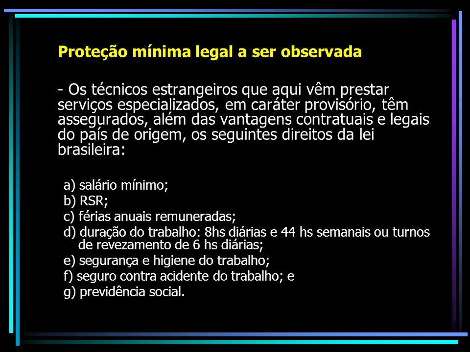 Proteção mínima legal a ser observada - Os técnicos estrangeiros que aqui vêm prestar serviços especializados, em caráter provisório, têm assegurados,