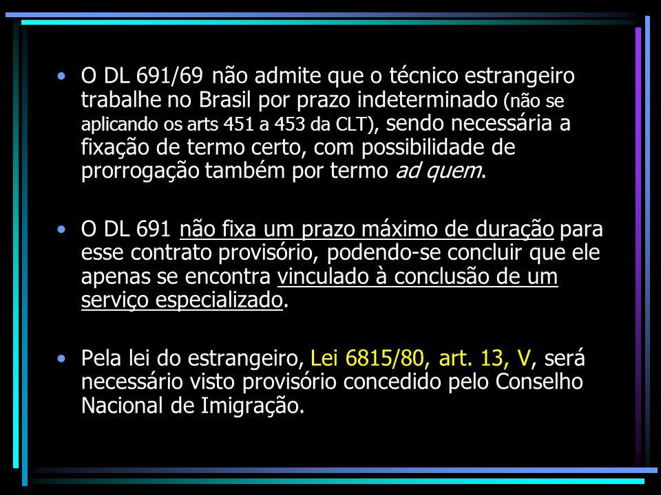O DL 691/69 não admite que o técnico estrangeiro trabalhe no Brasil por prazo indeterminado (não se aplicando os arts 451 a 453 da CLT), sendo necessá