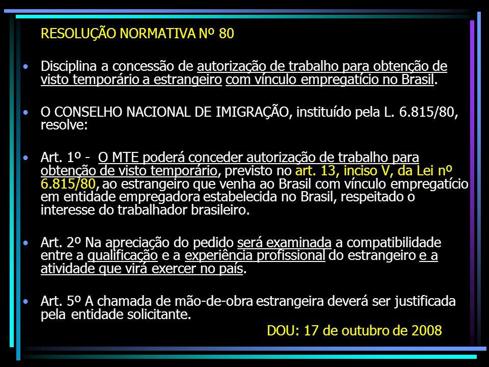 RESOLUÇÃO NORMATIVA Nº 80 Disciplina a concessão de autorização de trabalho para obtenção de visto temporário a estrangeiro com vínculo empregatício n
