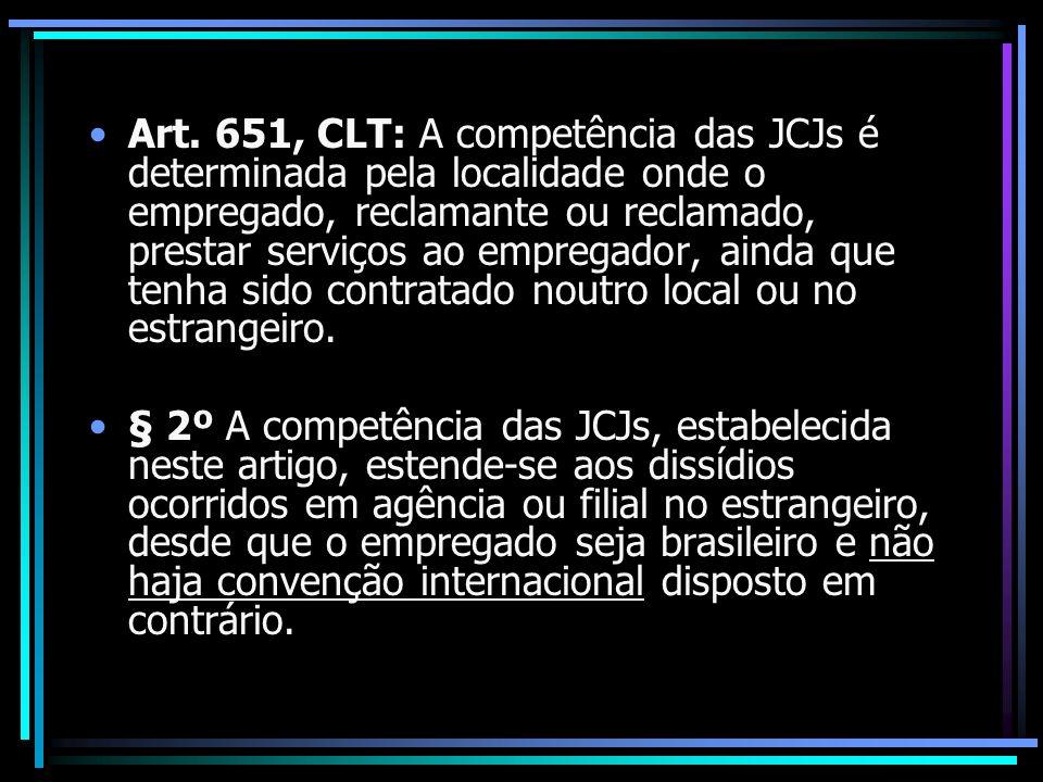 Art. 651, CLT: A competência das JCJs é determinada pela localidade onde o empregado, reclamante ou reclamado, prestar serviços ao empregador, ainda q