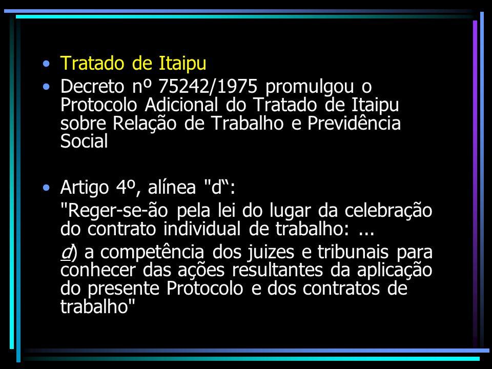 Tratado de Itaipu Decreto nº 75242/1975 promulgou o Protocolo Adicional do Tratado de Itaipu sobre Relação de Trabalho e Previdência Social Artigo 4º,