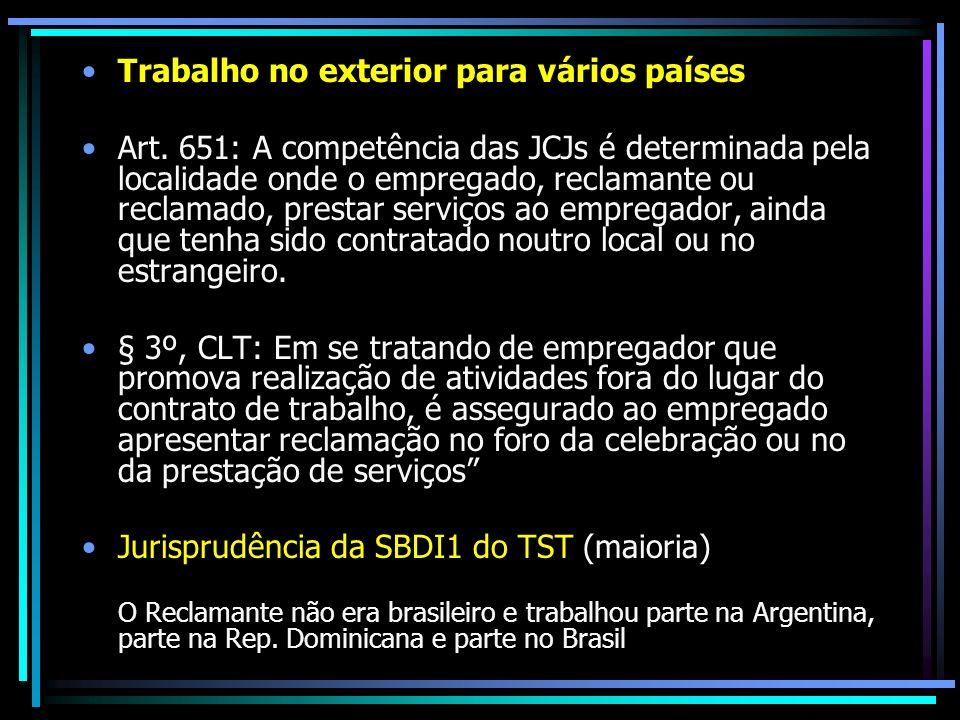 Trabalho no exterior para vários países Art. 651: A competência das JCJs é determinada pela localidade onde o empregado, reclamante ou reclamado, pres