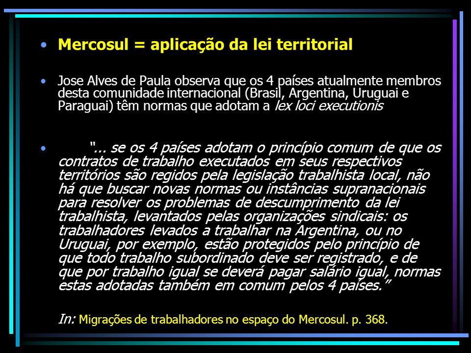 Mercosul = aplicação da lei territorial Jose Alves de Paula observa que os 4 países atualmente membros desta comunidade internacional (Brasil, Argenti