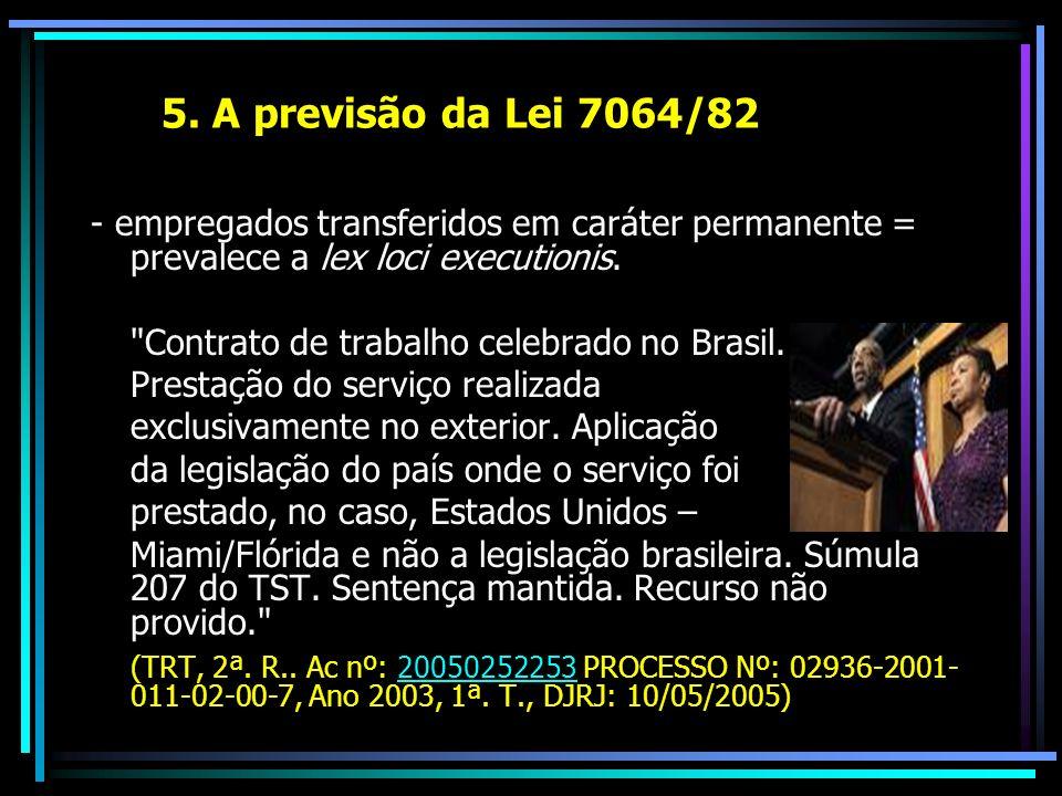 5. A previsão da Lei 7064/82 - empregados transferidos em caráter permanente = prevalece a lex loci executionis.
