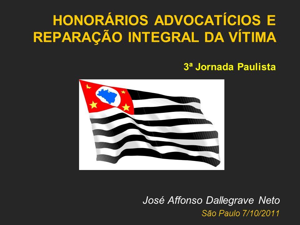 HONORÁRIOS ADVOCATÍCIOS E REPARAÇÃO INTEGRAL DA VÍTIMA 3ª Jornada Paulista José Affonso Dallegrave Neto São Paulo 7/10/2011
