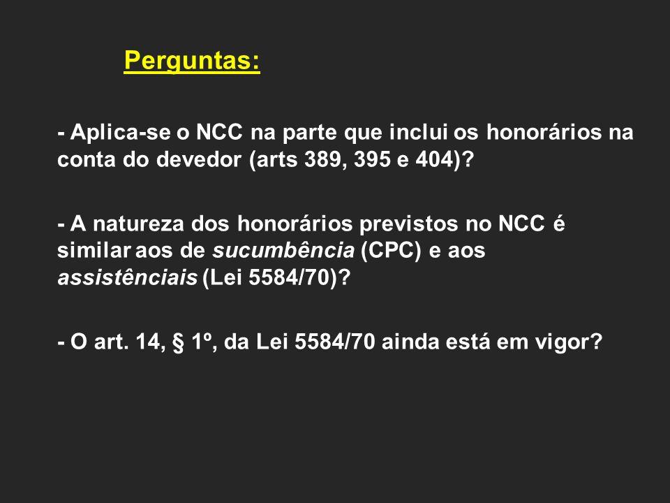 Perguntas: - Aplica-se o NCC na parte que inclui os honorários na conta do devedor (arts 389, 395 e 404).