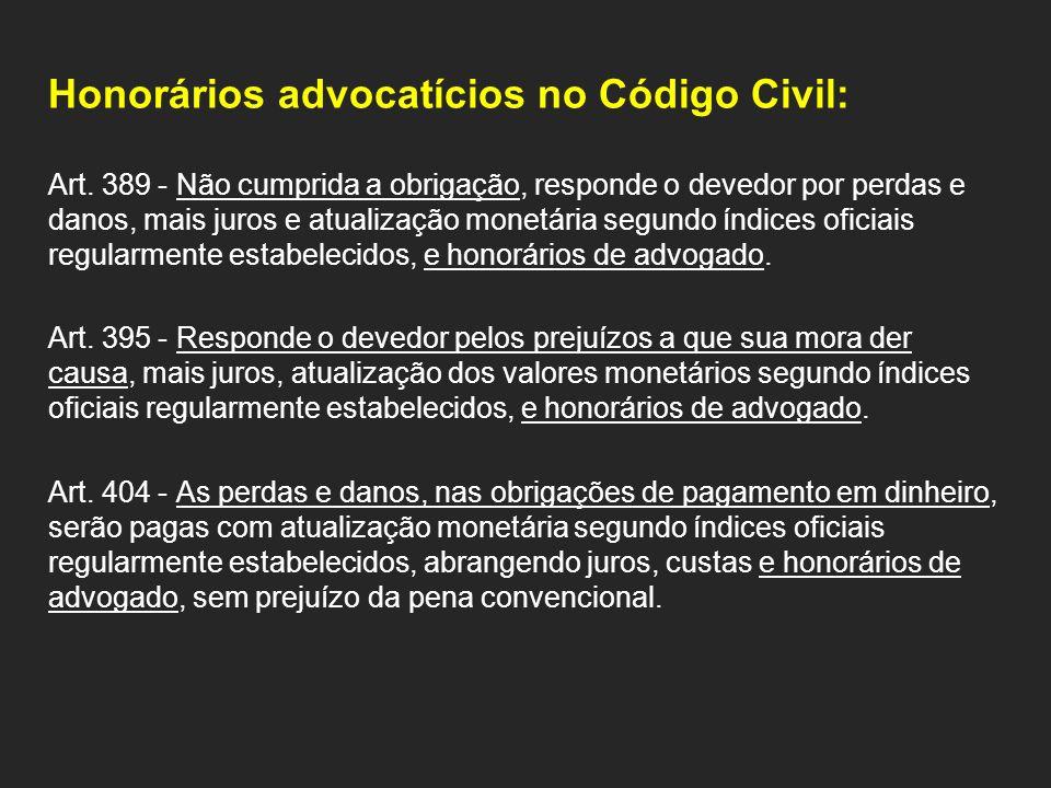 Honorários advocatícios no Código Civil: Art. 389 - Não cumprida a obrigação, responde o devedor por perdas e danos, mais juros e atualização monetári