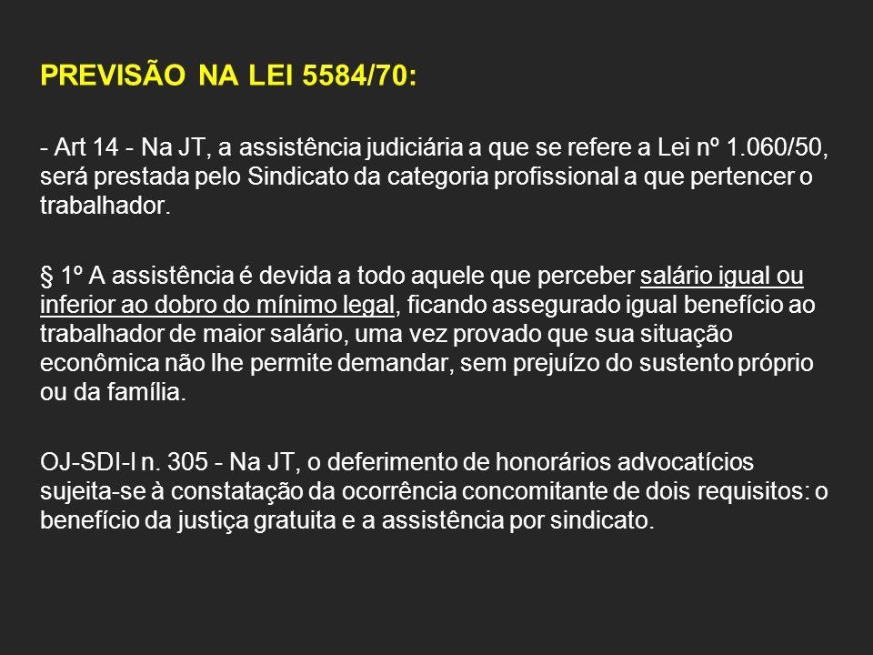 PREVISÃO NA LEI 5584/70: - Art 14 - Na JT, a assistência judiciária a que se refere a Lei nº 1.060/50, será prestada pelo Sindicato da categoria profi