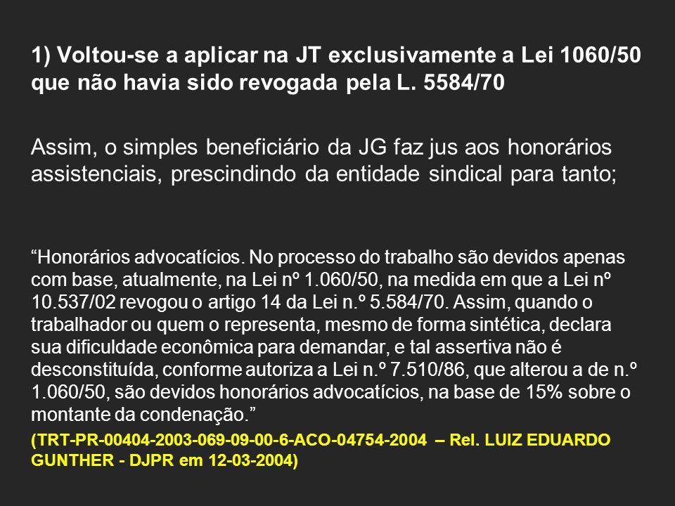 1) Voltou-se a aplicar na JT exclusivamente a Lei 1060/50 que não havia sido revogada pela L.