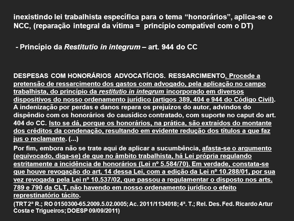 inexistindo lei trabalhista específica para o tema honorários, aplica-se o NCC, (reparação integral da vítima = princípio compatível com o DT) - Princípio da Restitutio in integrum – art.