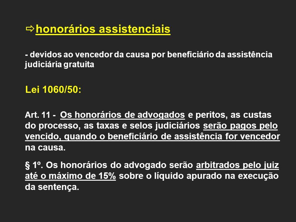 honorários assistenciais - devidos ao vencedor da causa por beneficiário da assistência judiciária gratuita Lei 1060/50: Art. 11 - Os honorários de ad