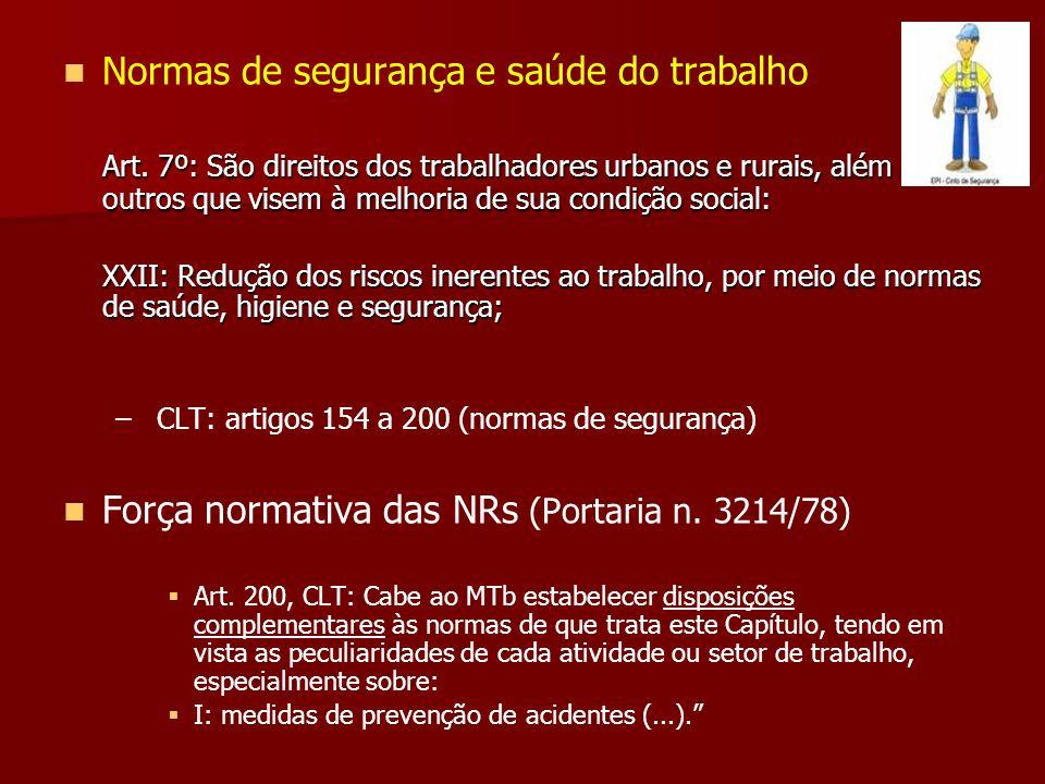 Normas de segurança e saúde do trabalho Art. 7º: São direitos dos trabalhadores urbanos e rurais, além outros que visem à melhoria de sua condição soc