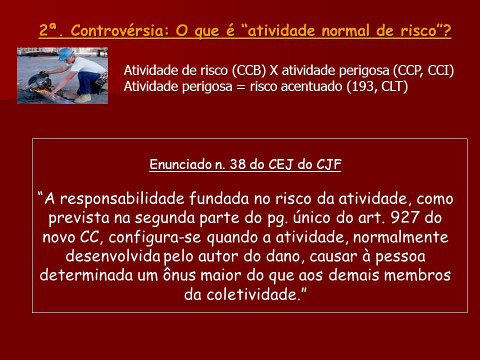 2ª. Controvérsia: O que é atividade normal de risco? Enunciado n. 38 do CEJ do CJF A responsabilidade fundada no risco da atividade, como prevista na