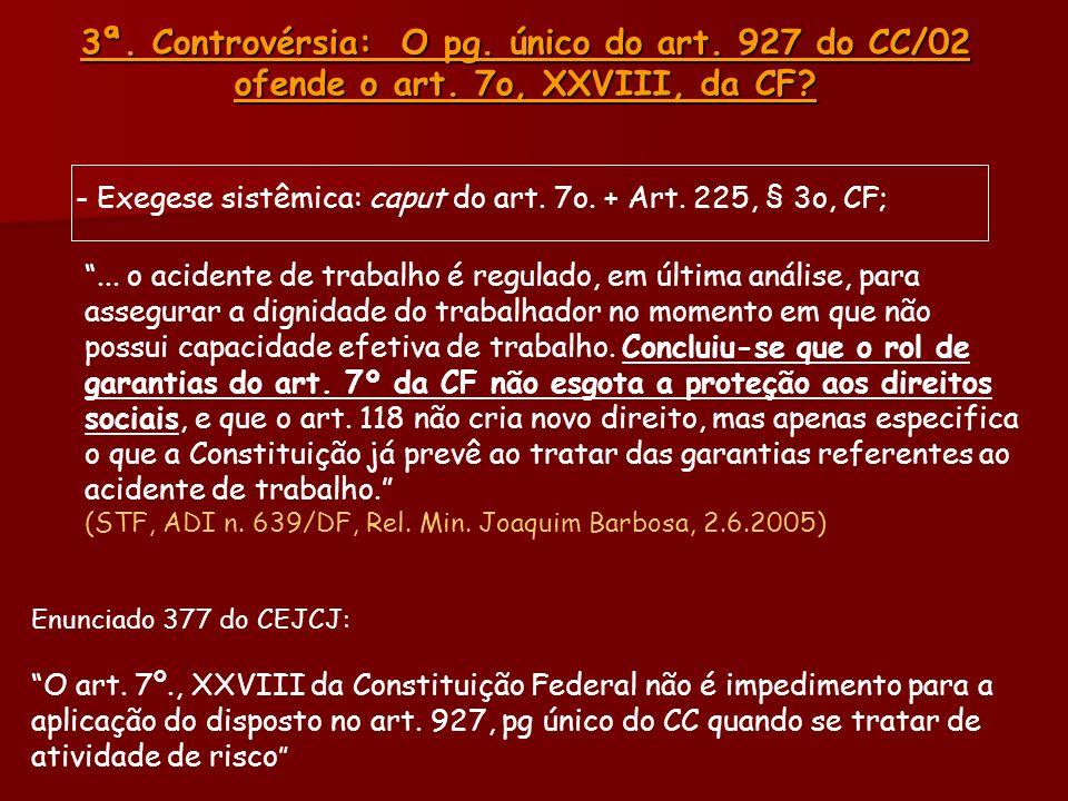 3ª. Controvérsia: O pg. único do art. 927 do CC/02 ofende o art. 7o, XXVIII, da CF? - Exegese sistêmica: caput do art. 7o. + Art. 225, § 3o, CF;... o