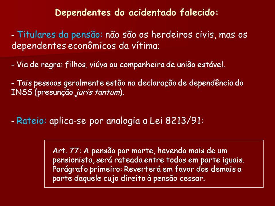 Dependentes do acidentado falecido: - Titulares da pensão: não são os herdeiros civis, mas os dependentes econômicos da vítima; - Via de regra: filhos
