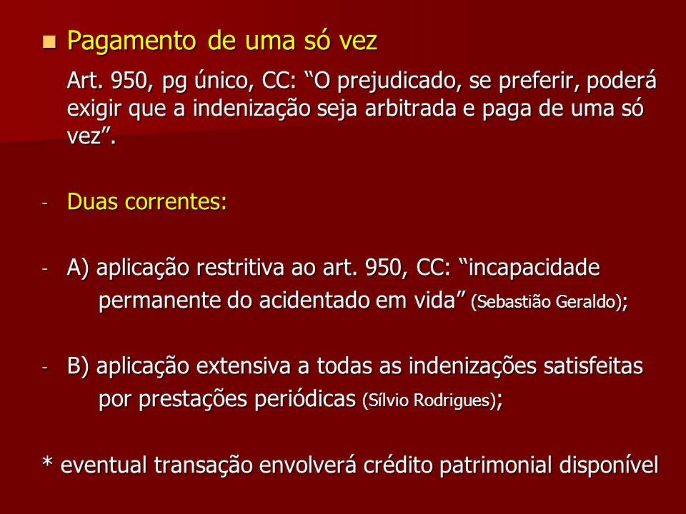 Pagamento de uma só vez Pagamento de uma só vez Art. 950, pg único, CC: O prejudicado, se preferir, poderá exigir que a indenização seja arbitrada e p