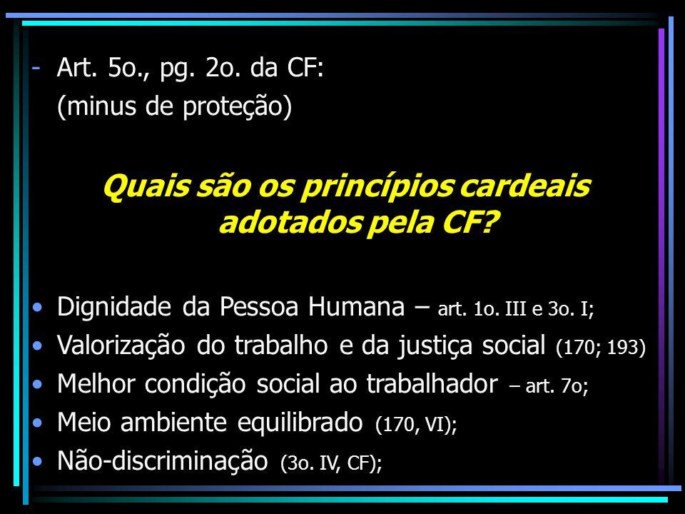 -Art.5o., pg. 2o. da CF: (minus de proteção) Quais são os princípios cardeais adotados pela CF.