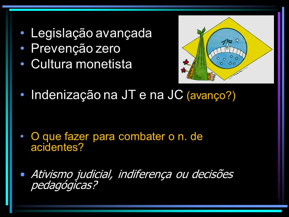 Legislação avançada Prevenção zero Cultura monetista Indenização na JT e na JC (avanço?) O que fazer para combater o n.