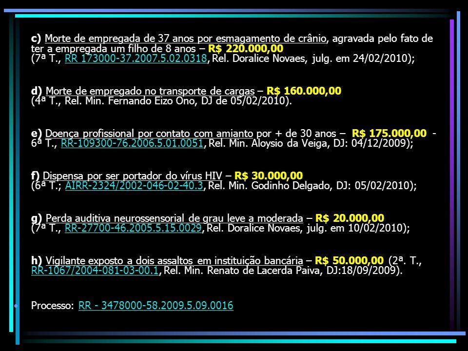 c) Morte de empregada de 37 anos por esmagamento de crânio, agravada pelo fato de ter a empregada um filho de 8 anos – R$ 220.000,00 (7ª T., RR 173000-37.2007.5.02.0318, Rel.