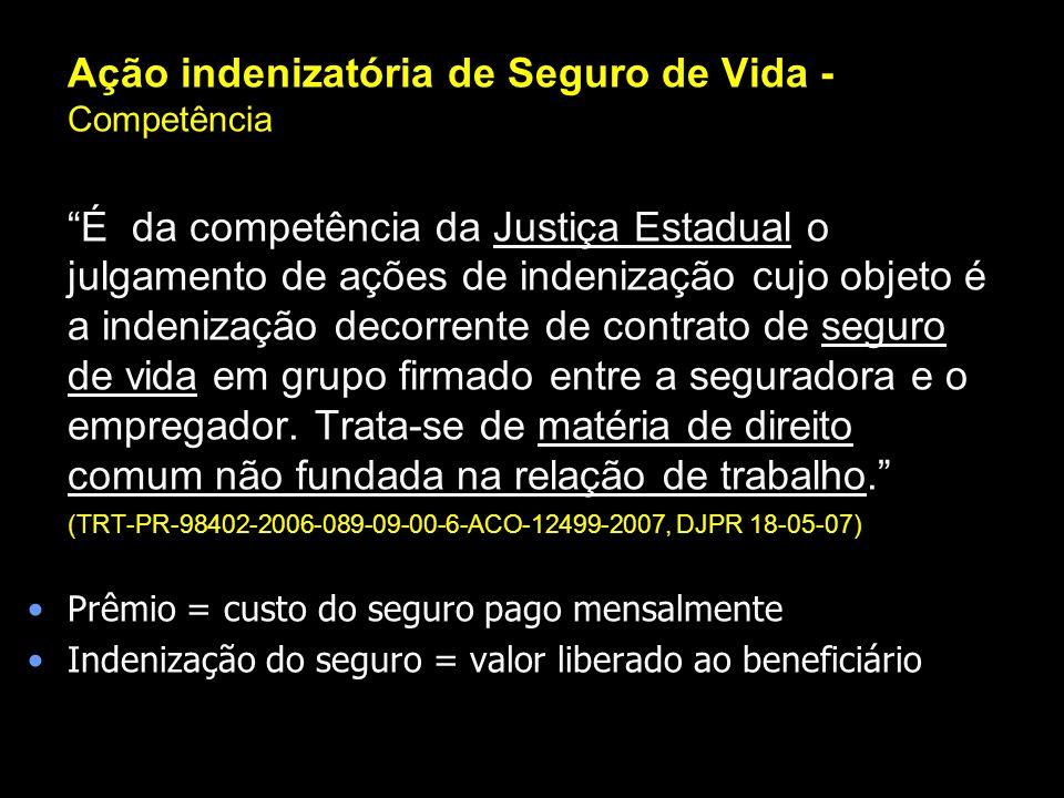 Ação indenizatória de Seguro de Vida - Competência É da competência da Justiça Estadual o julgamento de ações de indenização cujo objeto é a indenizaç