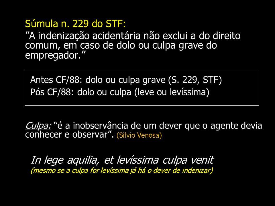 Súmula n. 229 do STF: A indenização acidentária não exclui a do direito comum, em caso de dolo ou culpa grave do empregador. Antes CF/88: dolo ou culp