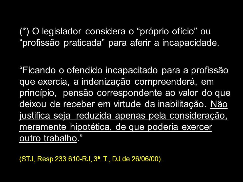 (*) O legislador considera o próprio ofício ou profissão praticada para aferir a incapacidade. Ficando o ofendido incapacitado para a profissão que ex