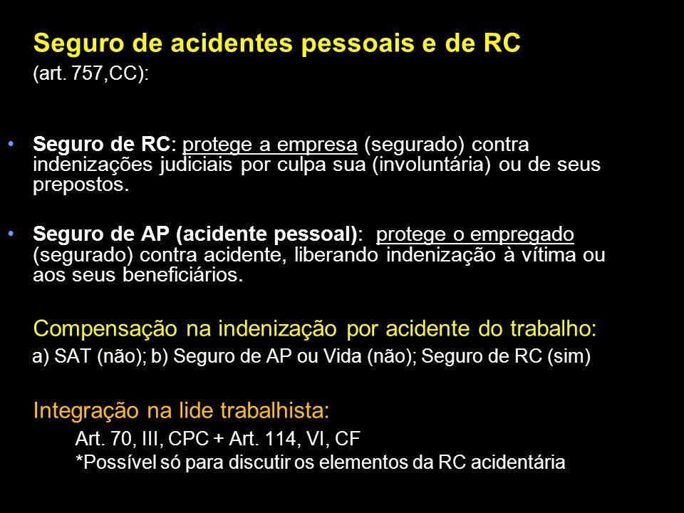 Seguro de acidentes pessoais e de RC (art. 757,CC): Seguro de RC: protege a empresa (segurado) contra indenizações judiciais por culpa sua (involuntár
