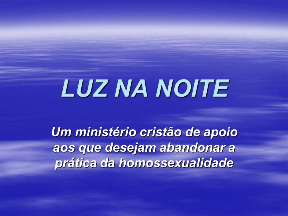 LUZ NA NOITE Um ministério cristão de apoio aos que desejam abandonar a prática da homossexualidade