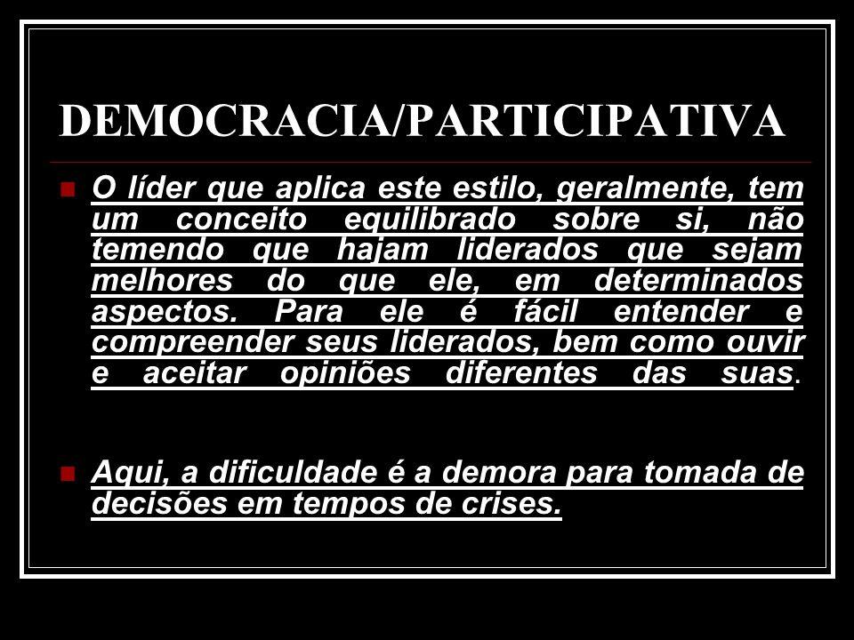 DEMOCRACIA/PARTICIPATIVA O líder que aplica este estilo, geralmente, tem um conceito equilibrado sobre si, não temendo que hajam liderados que sejam m