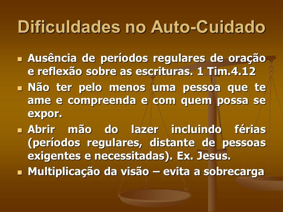 Dificuldades no Auto-Cuidado Ausência de períodos regulares de oração e reflexão sobre as escrituras. 1 Tim.4.12 Ausência de períodos regulares de ora