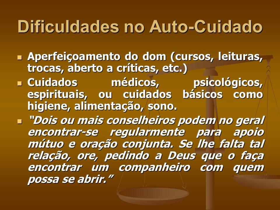 Dificuldades no Auto-Cuidado Aperfeiçoamento do dom (cursos, leituras, trocas, aberto a críticas, etc.) Aperfeiçoamento do dom (cursos, leituras, troc