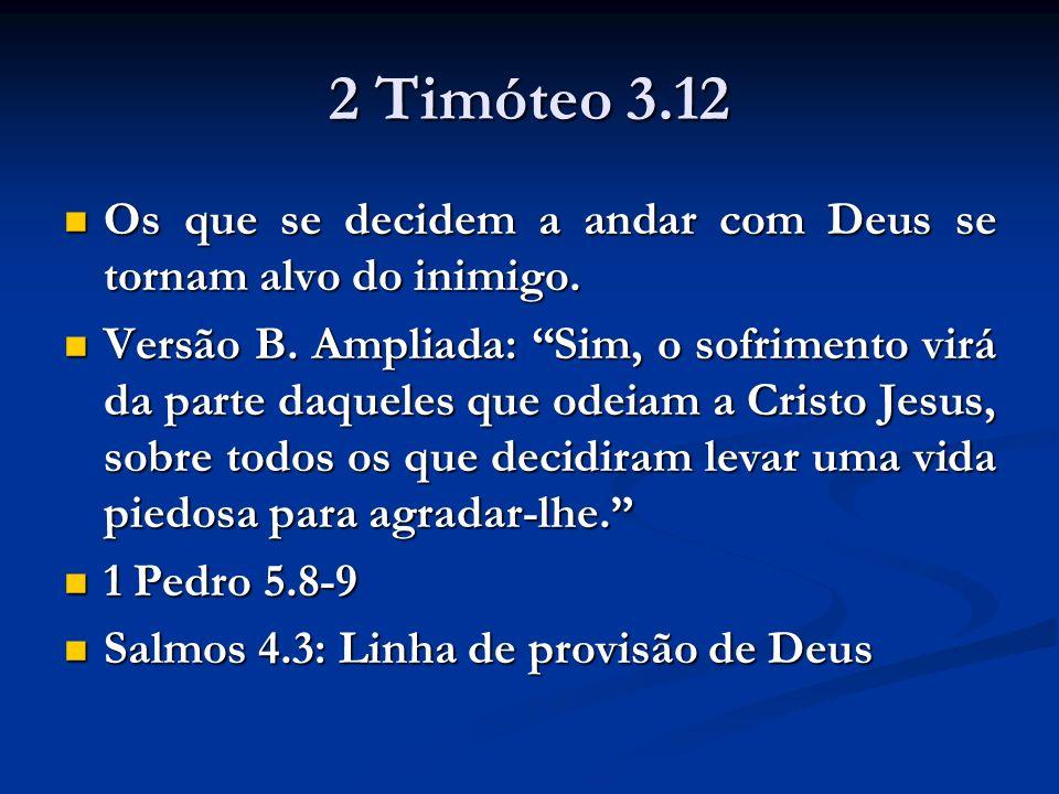 2 Timóteo 3.12 Os que se decidem a andar com Deus se tornam alvo do inimigo. Os que se decidem a andar com Deus se tornam alvo do inimigo. Versão B. A