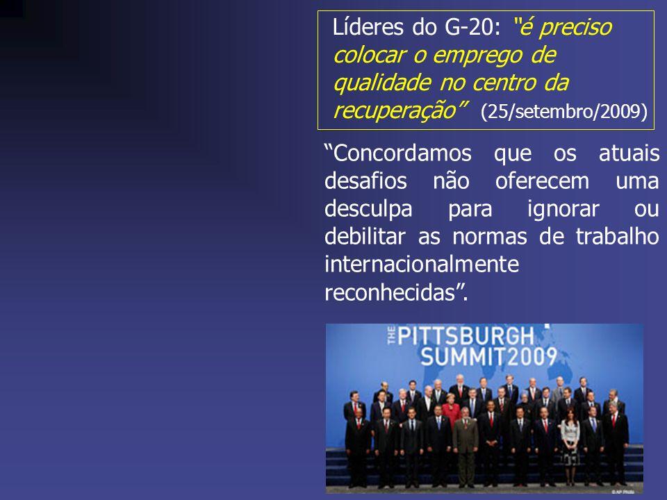 Líderes do G-20: é preciso colocar o emprego de qualidade no centro da recuperação (25/setembro/2009) Concordamos que os atuais desafios não oferecem uma desculpa para ignorar ou debilitar as normas de trabalho internacionalmente reconhecidas.