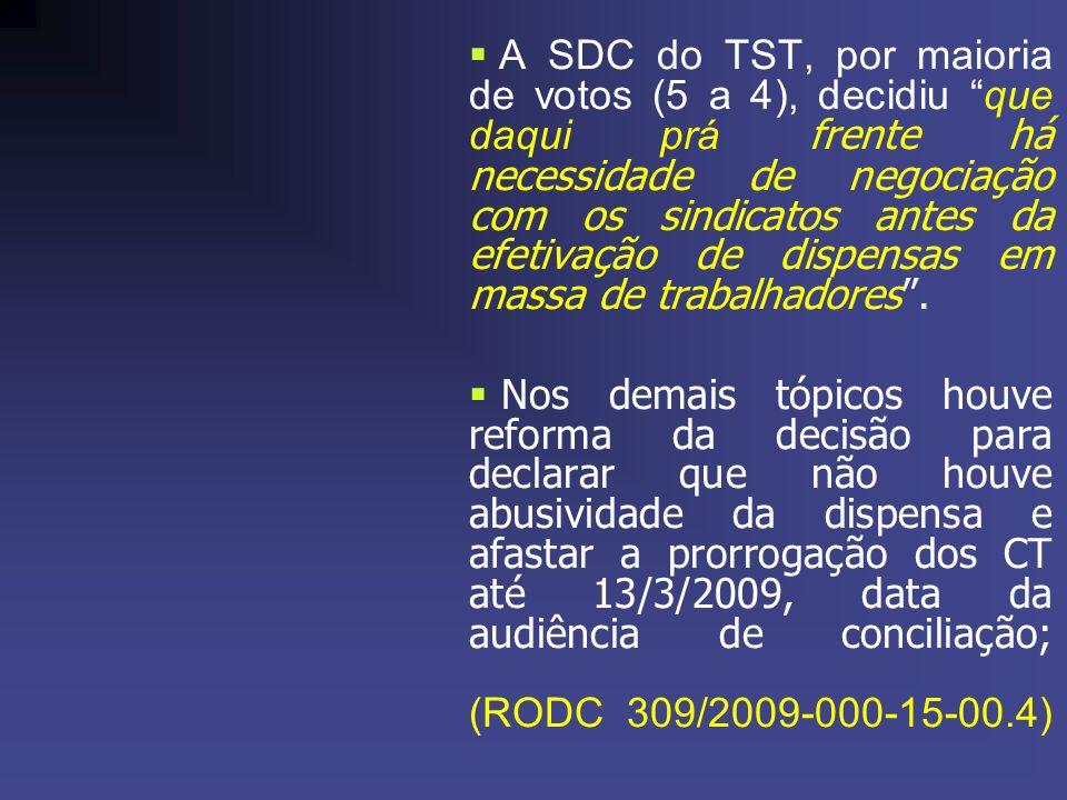 A SDC do TST, por maioria de votos (5 a 4), decidiu que daqui prá frente há necessidade de negociação com os sindicatos antes da efetivação de dispensas em massa de trabalhadores.