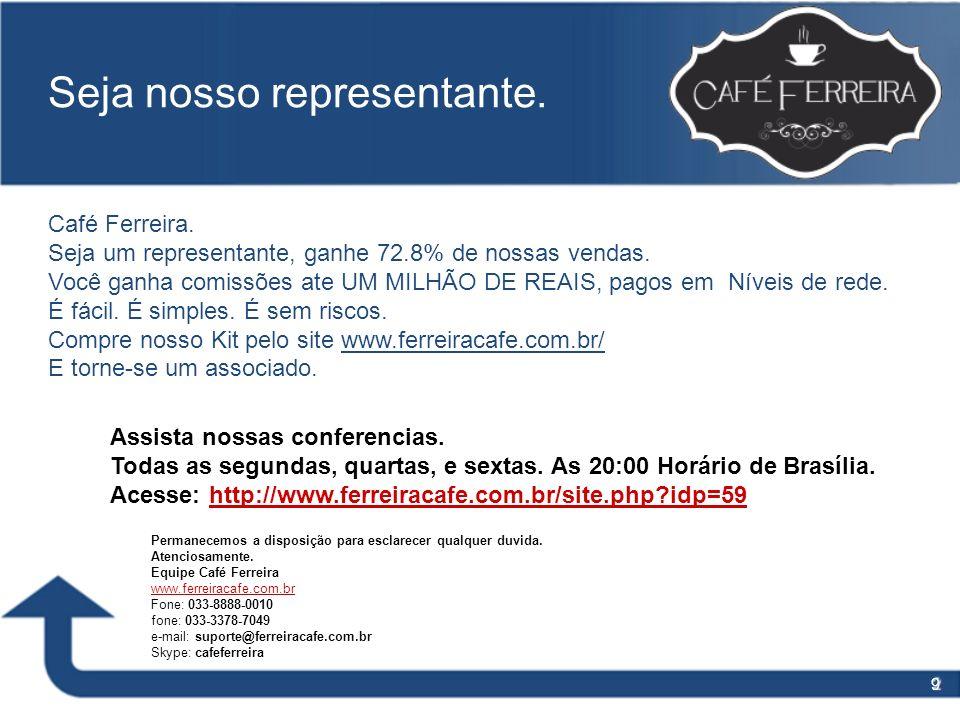 9 Seja nosso representante. Café Ferreira. Seja um representante, ganhe 72.8% de nossas vendas. Você ganha comissões ate UM MILHÃO DE REAIS, pagos em