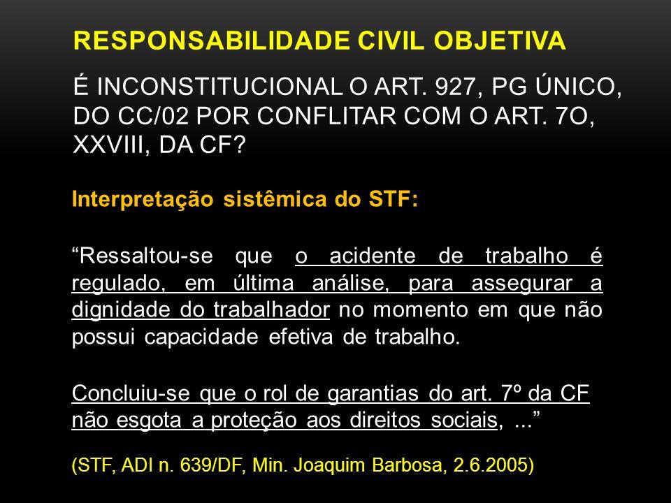 RESPONSABILIDADE CIVIL OBJETIVA É INCONSTITUCIONAL O ART. 927, PG ÚNICO, DO CC/02 POR CONFLITAR COM O ART. 7O, XXVIII, DA CF? Interpretação sistêmica