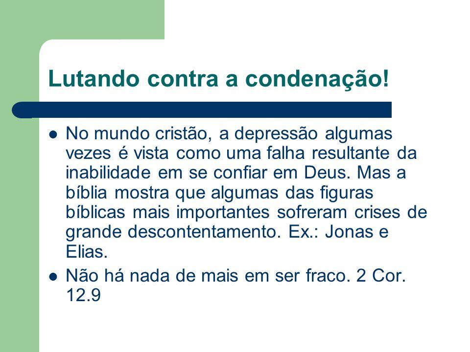 Lutando contra a condenação! No mundo cristão, a depressão algumas vezes é vista como uma falha resultante da inabilidade em se confiar em Deus. Mas a