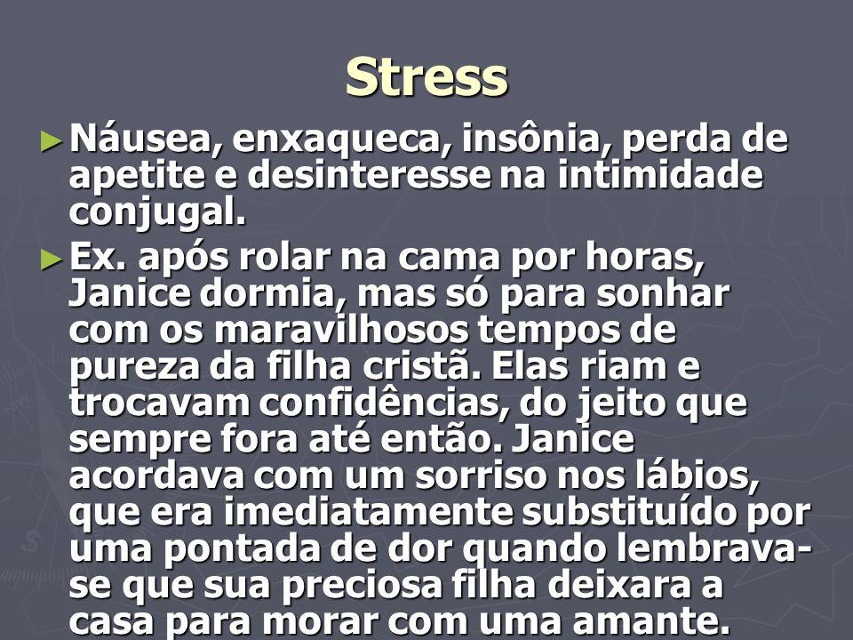 Stress Náusea, enxaqueca, insônia, perda de apetite e desinteresse na intimidade conjugal. Náusea, enxaqueca, insônia, perda de apetite e desinteresse